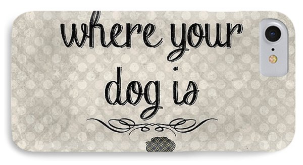 Home Is Where Your Dog Is-jp3039 IPhone 7 Case by Jean Plout