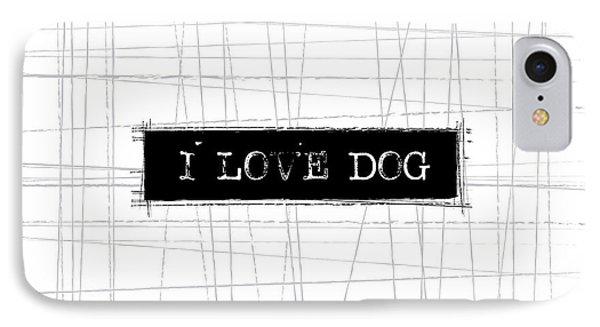 I Love Dog Word Art IPhone 7 Case by Kathleen Wong