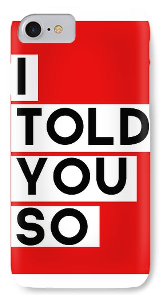 I Told You So IPhone Case by Linda Woods