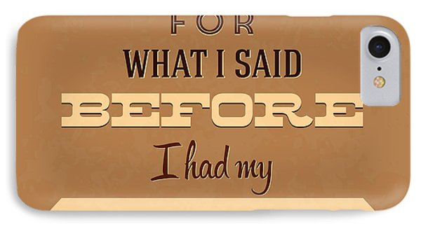 I'm Sorry For What I Said Before Coffee IPhone Case by Naxart Studio