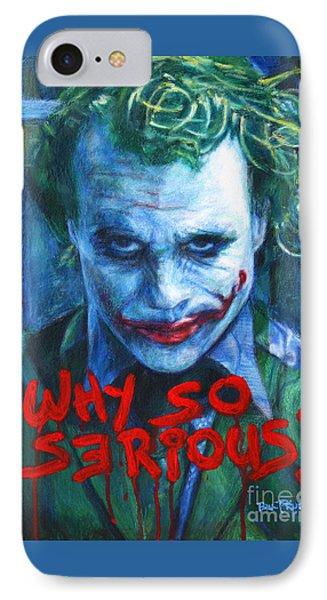 Joker - Why So Serioius? IPhone 7 Case by Bill Pruitt