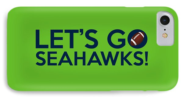 Let's Go Seahawks IPhone 7 Case by Florian Rodarte
