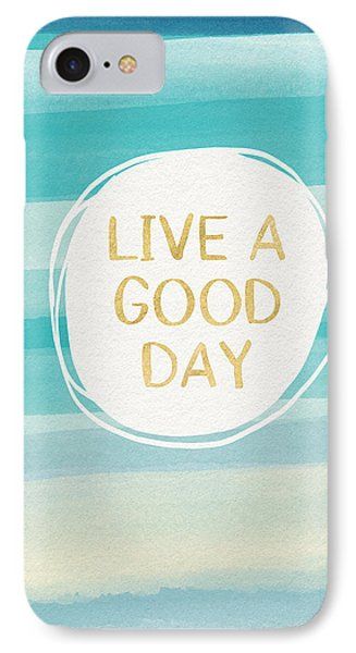 Live A Good Day- Art By Linda Woods IPhone Case by Linda Woods