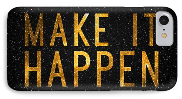 Make It Happen IPhone 7 Case by Taylan Apukovska