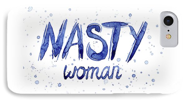 Nasty Woman Such A Nasty Woman Art IPhone Case by Olga Shvartsur