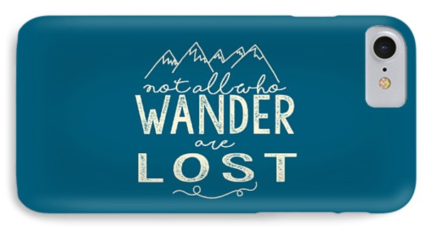 Not All Who Wander IPhone Case by Heather Applegate