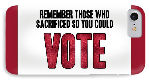 Remember Those Who Sacrificed So You Could Vote IPhone Case by Liesl Marelli