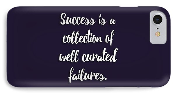 Success Is A Collection Of Well Curated Failures IPhone Case by Liesl Marelli