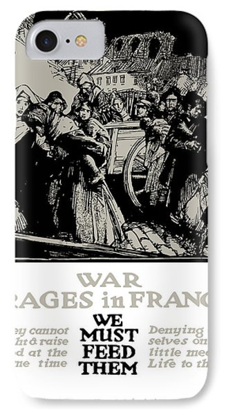 War Rages In France - We Must Feed Them Phone Case by War Is Hell Store