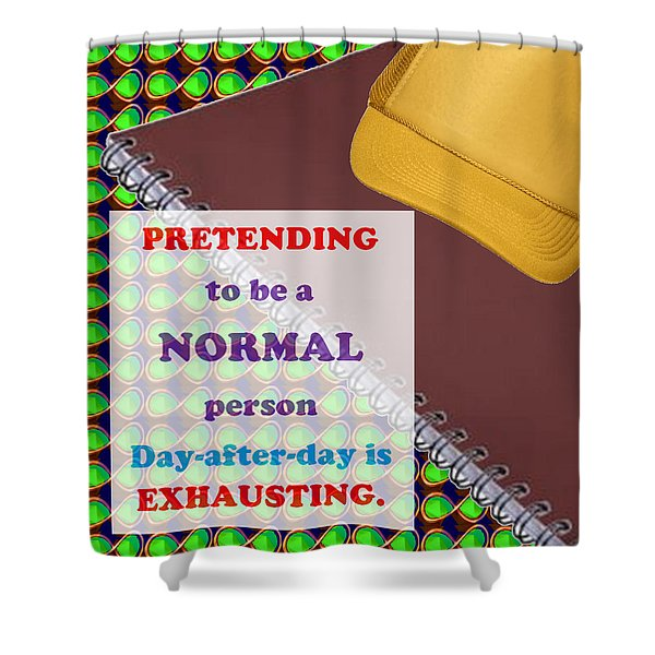 Pretending Normal Comedy Jokes Artistic Quote Images Textures Patterns Background Designs  And Colo Shower Curtain by Navin Joshi