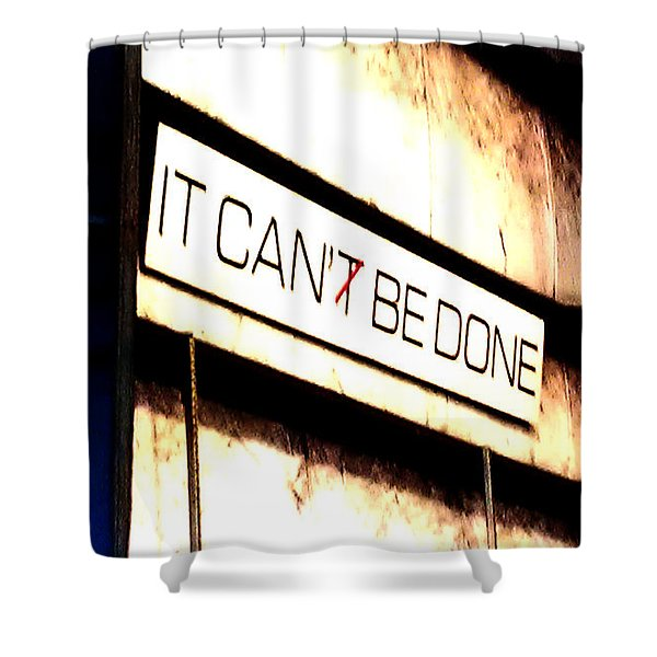 It Can Be Done Shower Curtain by Mark Moore