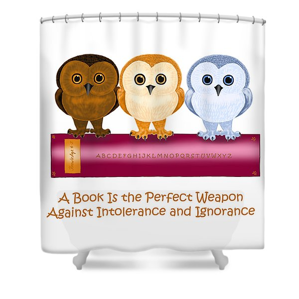 Against Ignorance Shower Curtain by Leena Pekkalainen