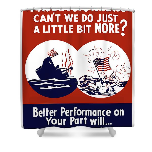 Better Performance On Your Part Will Turn The Tide Shower Curtain by War Is Hell Store
