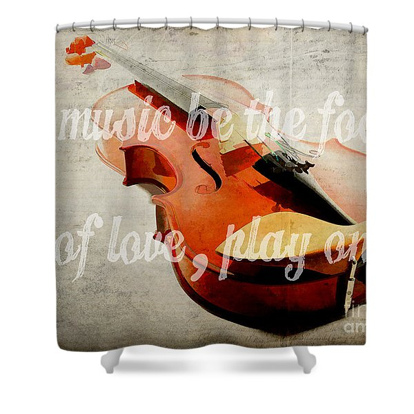 If Music Be The Food Of Love Play On Shower Curtain by Edward Fielding