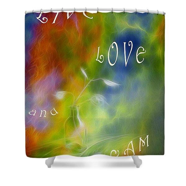 Live Love and Dream Shower Curtain by Veikko Suikkanen