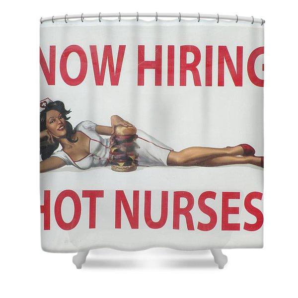 Now Hiring Hot Nurses Shower Curtain by Kay Novy