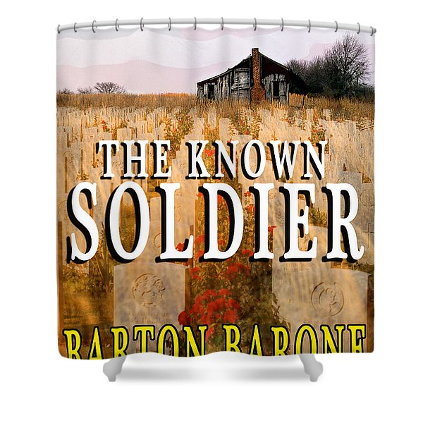 The Known Soldier Shower Curtain by Mike Nellums
