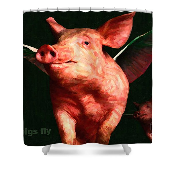 When Pigs Fly - with text Shower Curtain by Wingsdomain Art and Photography
