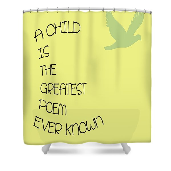 A Child is the Greatest Poem Ever Known Shower Curtain by Nomad Art And  Design