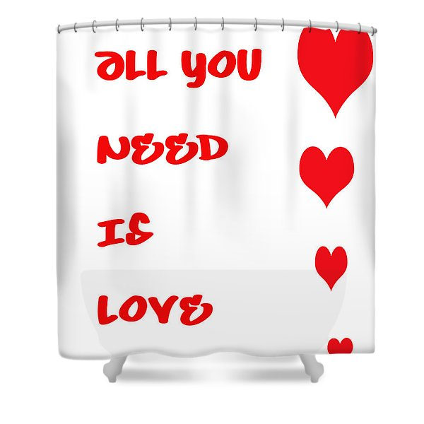 All you Need is Love Shower Curtain by Nomad Art And  Design