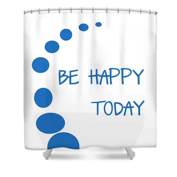 Be Happy Today in Blue Shower Curtain by Nomad Art And  Design