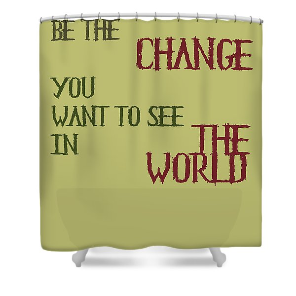 Be The Change Shower Curtain by Nomad Art And  Design