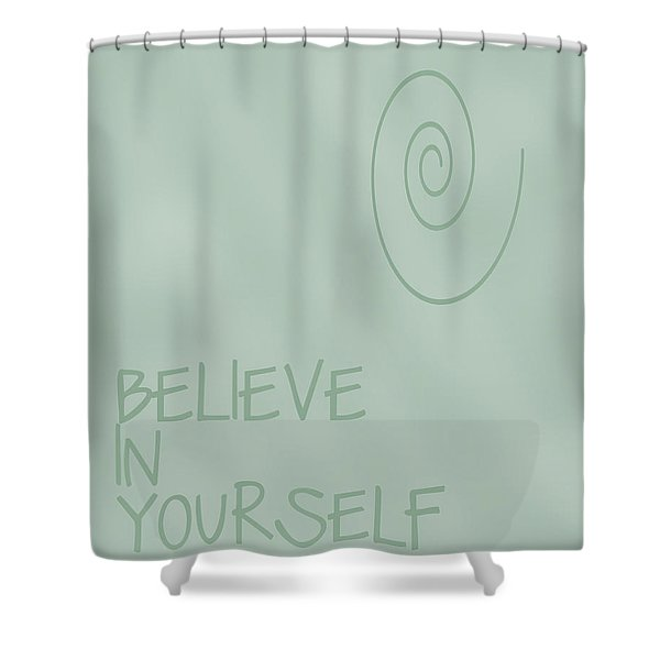 Believe in Yourself Shower Curtain by Nomad Art And  Design