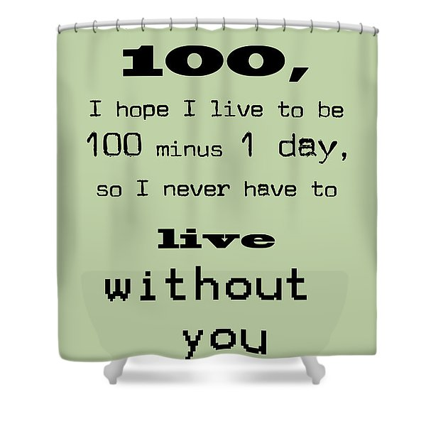 If You Live To Be 100 - Green Shower Curtain by Nomad Art And  Design
