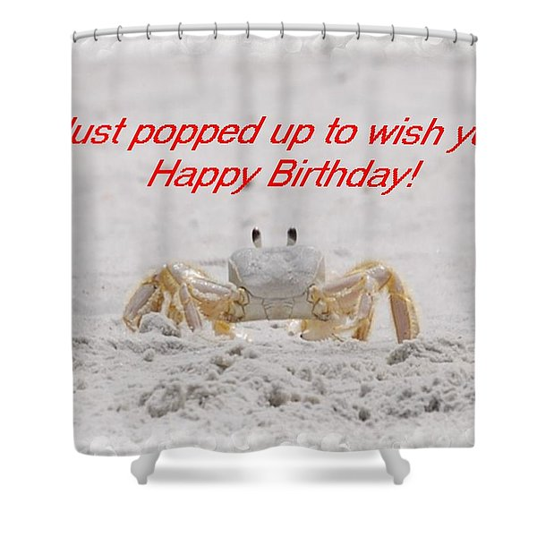 Popped In To Wish You Happy Birthday Shower Curtain by Judy Hall-Folde