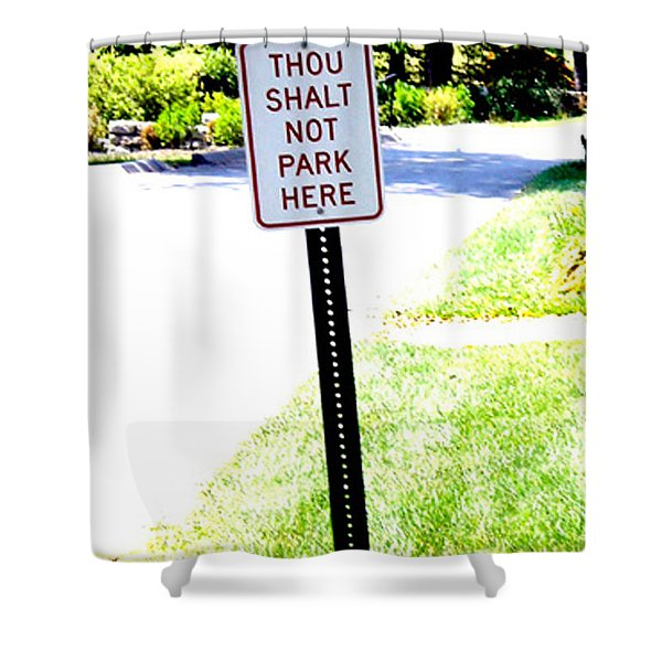 Thou Shalt Not Park Here Shower Curtain by Seth Weaver