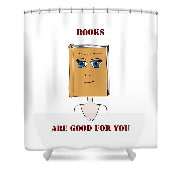 - Books Are Good For You Shower Curtain by Frank Tschakert