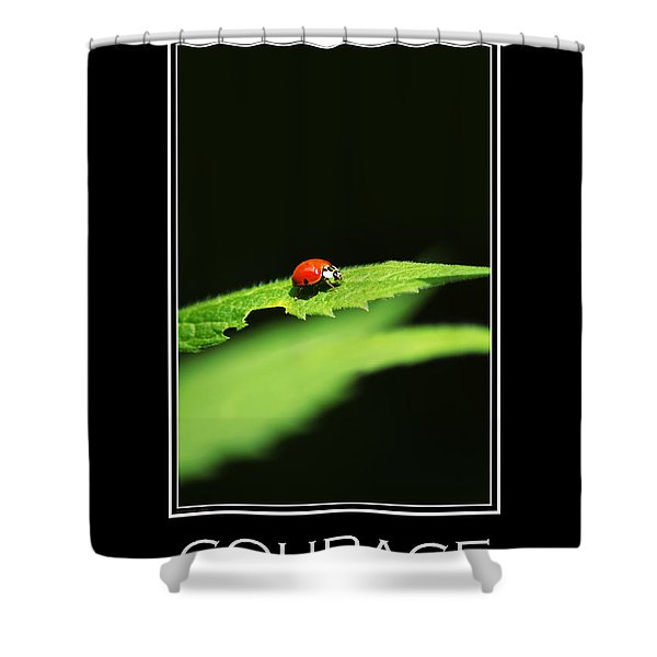 Courage Inspirational Motivational Poster Art Shower Curtain by Christina Rollo