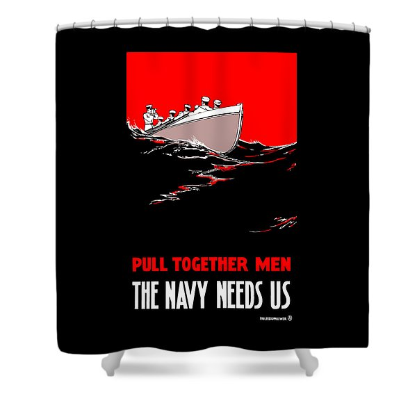 Pull Together Men - The Navy Needs Us Shower Curtain by War Is Hell Store