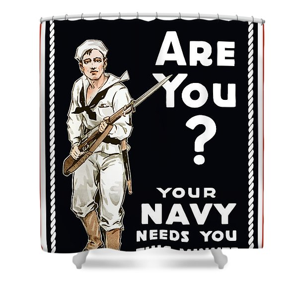 Your Navy Needs You This Minute Shower Curtain by War Is Hell Store