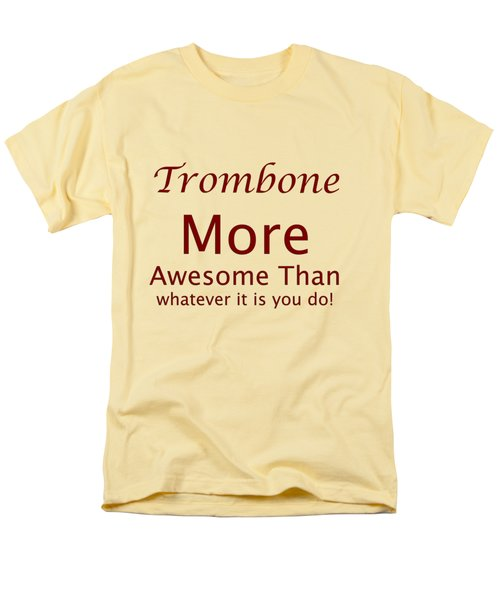 Trombones More Awesome Than You 5557.02 Men's T-Shirt  (Regular Fit) by M K  Miller