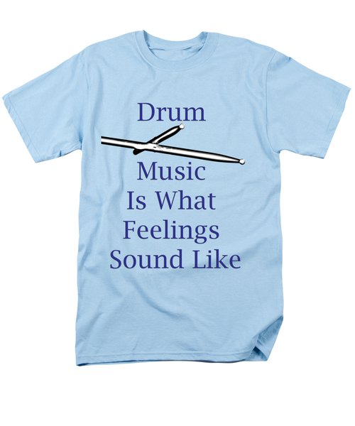 Drum Is What Feelings Sound Like 5578.02 Men's T-Shirt  (Regular Fit) by M K  Miller