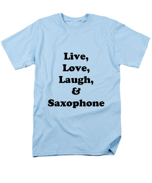 Live Love Laugh And Saxophone 5598.02 Men's T-Shirt  (Regular Fit) by M K  Miller