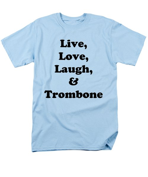 Live Love Laugh And Trombone 5606.02 Men's T-Shirt  (Regular Fit) by M K  Miller