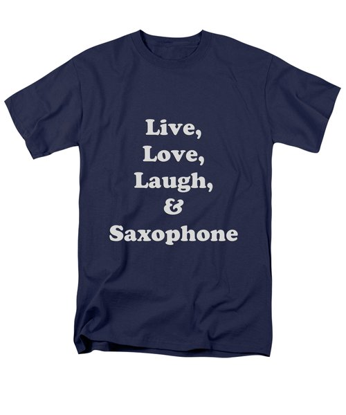 Live Love Laugh And Saxophone 5599.02 Men's T-Shirt  (Regular Fit) by M K  Miller