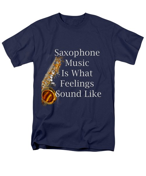 Saxophone Is What Feelings Sound Like 5581.02 Men's T-Shirt  (Regular Fit) by M K  Miller