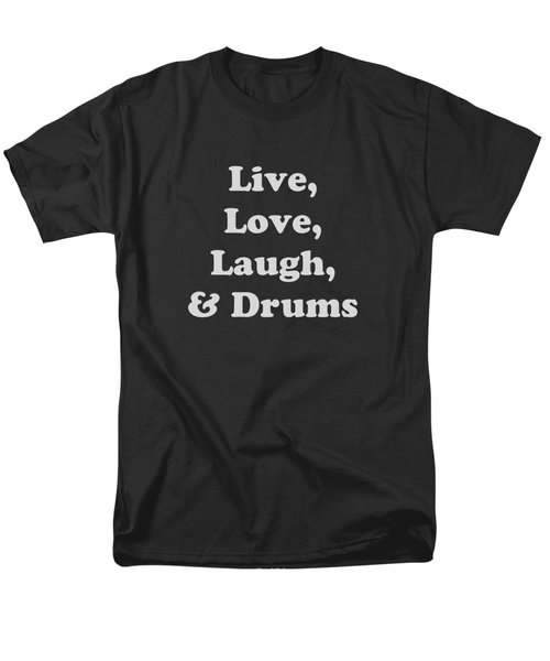 Live Love Laugh And Drums 5603.02 Men's T-Shirt  (Regular Fit) by M K  Miller