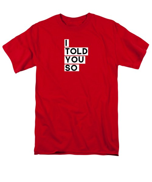 I Told You So Men's T-Shirt  (Regular Fit) by Linda Woods