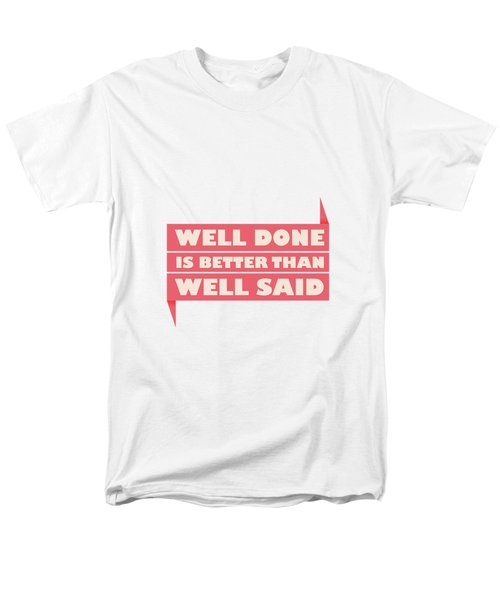 Well Done Is Better Than Well Said -  Benjamin Franklin Inspirational Quotes Poster Men's T-Shirt  (Regular Fit) by Lab No 4 - The Quotography Department