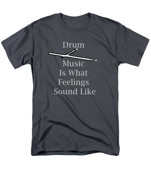 Drum Is What Feelings Sound Like 5579.02 Men's T-Shirt  (Regular Fit) by M K  Miller