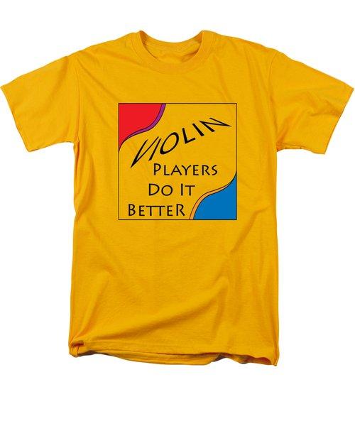Violin Players Do It Better 5656.02 Men's T-Shirt  (Regular Fit) by M K  Miller