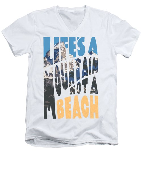 Life's A Mountain Not A Beach Men's V-Neck T-Shirt by Aaron Spong