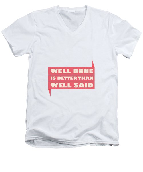 Well Done Is Better Than Well Said -  Benjamin Franklin Inspirational Quotes Poster Men's V-Neck T-Shirt by Lab No 4 - The Quotography Department