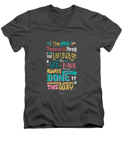 The Most Dangerous Phrase In The Language Is We Have Always Done It This Way Quotes Poster Men's V-Neck T-Shirt by Lab No 4