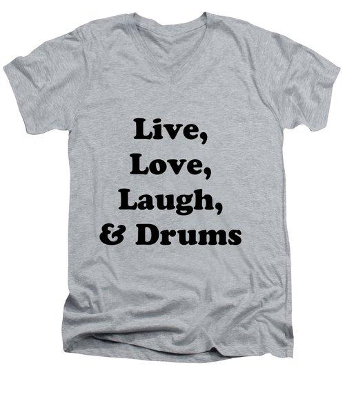 Live Love Laugh And Drums 5602.02 Men's V-Neck T-Shirt by M K  Miller