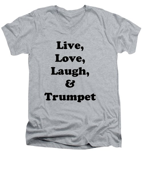 Live Love Laugh And Trumpet 5605.02 Men's V-Neck T-Shirt by M K  Miller